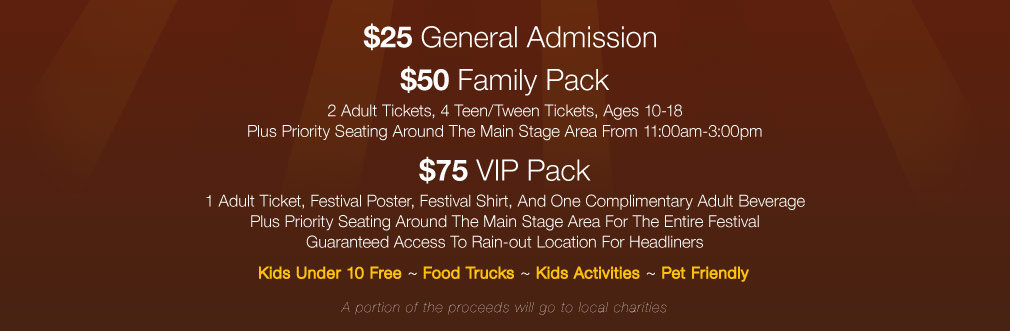 $25 General Admission, $50 Family Pack, $75 VIP Pack, Kids Under 10 are Free